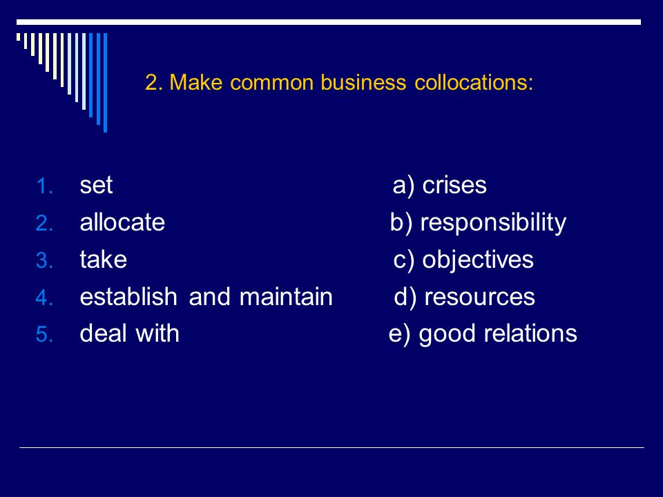2. Make common business collocations: 1. set a) crises 2.
