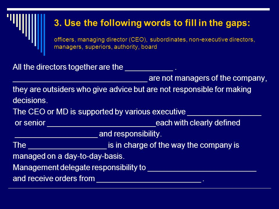 3. Use the following words to fill in the gaps: officers, managing director (CEO), subordinates, non-executive directors, managers, superiors, authori