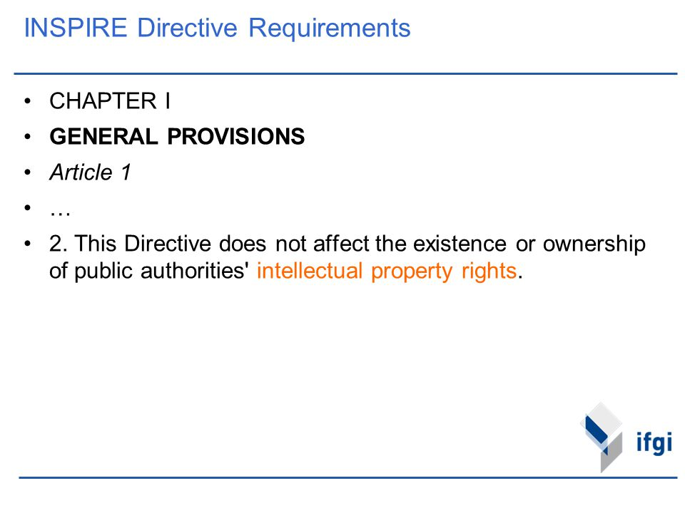 INSPIRE Directive Requirements CHAPTER I GENERAL PROVISIONS Article 1 … 2. This Directive does not affect the existence or ownership of public authori