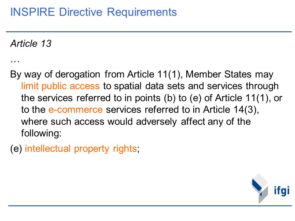 INSPIRE Directive Requirements Article 13 … By way of derogation from Article 11(1), Member States may limit public access to spatial data sets and se