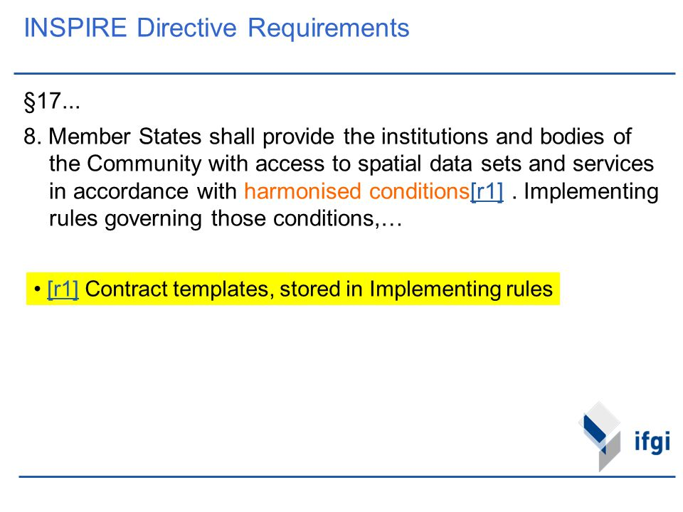 INSPIRE Directive Requirements §17... 8. Member States shall provide the institutions and bodies of the Community with access to spatial data sets and