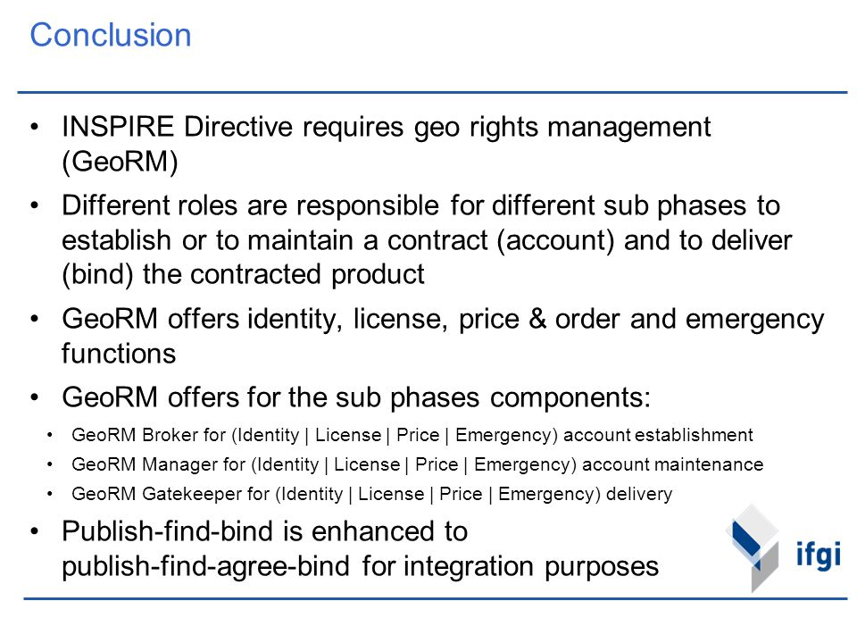 Conclusion INSPIRE Directive requires geo rights management (GeoRM) Different roles are responsible for different sub phases to establish or to mainta
