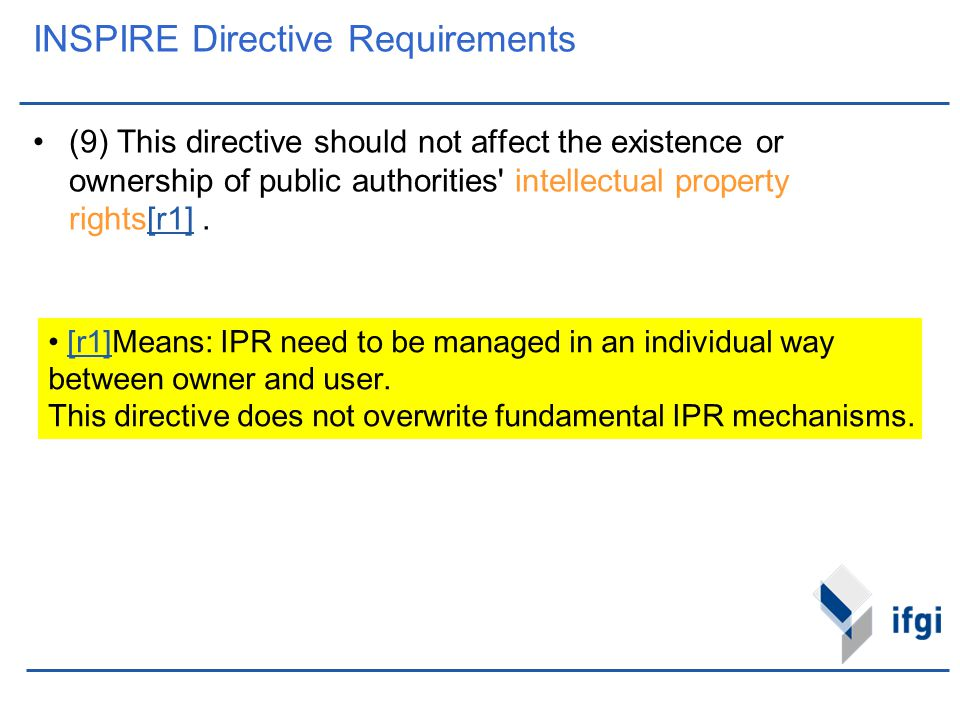 INSPIRE Directive Requirements (9) This directive should not affect the existence or ownership of public authorities' intellectual property rights[r1]