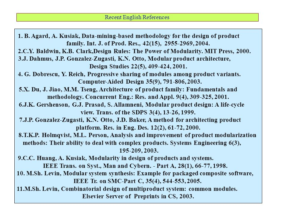 Recent English References 1. B. Agard, A. Kusiak, Data-mining-based methodology for the design of product family. Int. J. of Prod. Res., 42(15), 2955-