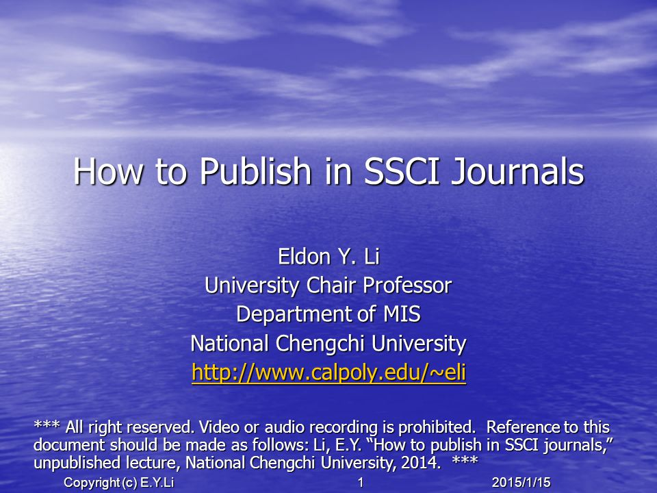 Copyright (c) E.Y.Li 622015/1/15 Recommendations Record and review your ideas Record and review your ideas Fill up your pipeline Fill up your pipeline Know what the journal wants (criteria, style) Know what the journal wants (criteria, style) Know what the journal wants Know what the journal wants Start with lower-tier SCI journal Start with lower-tier SCI journal Track the submission progress Track the submission progress Turn conference papers into journal papers Turn conference papers into journal papers Need to train yourself (single author) Need to train yourself (single author) Work together, not alone Work together, not alone Consult with top researcher Consult with top researcher Learn how to write Learn how to write Know the editors Know the editors Know the acceptance rate of the journal Know the acceptance rate of the journal Find the journals that need papers Find the journals that need papers Try to cite the target journal in your paper Try to cite the target journal in your paper Never send the same paper to two or more journals at the same time (code of ethics) Never send the same paper to two or more journals at the same time (code of ethics) Where there is a will, there is a way Where there is a will, there is a way Where there is a will, there is a way Where there is a will, there is a way