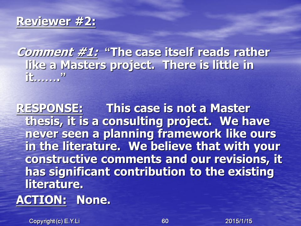 Copyright (c) E.Y.Li 602015/1/15 Reviewer #2: Comment #1: The case itself reads rather like a Masters project.