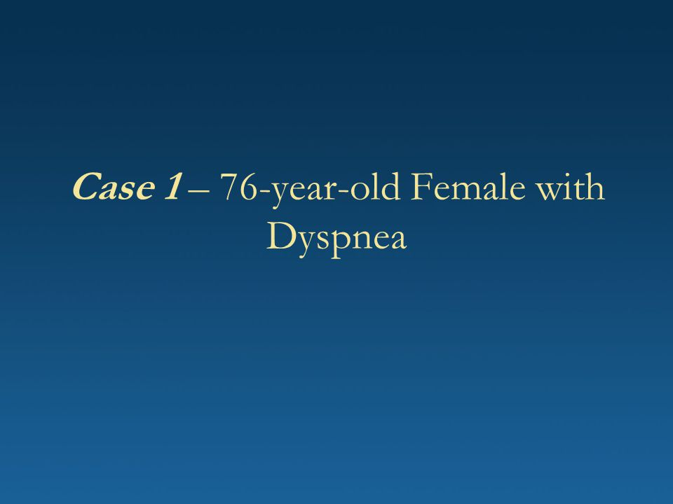 Case 1 – 76-year-old Female with Dyspnea