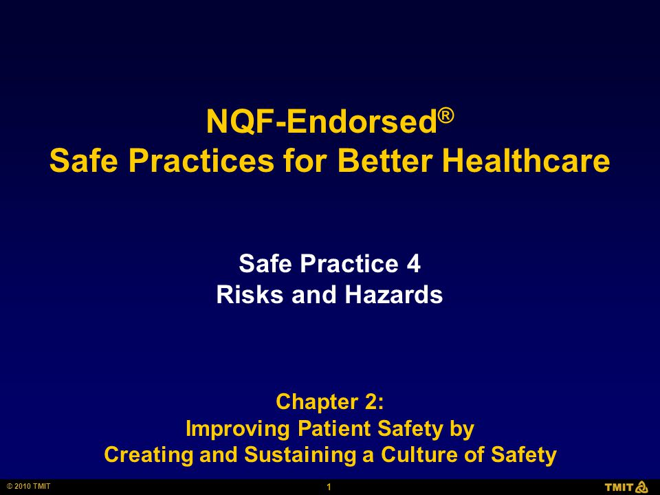 1 © 2010 TMIT NQF-Endorsed ® Safe Practices for Better Healthcare Safe Practice 4 Risks and Hazards Chapter 2: Improving Patient Safety by Creating and Sustaining a Culture of Safety