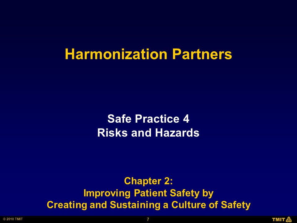 7 © 2010 TMIT Harmonization Partners Safe Practice 4 Risks and Hazards Chapter 2: Improving Patient Safety by Creating and Sustaining a Culture of Safety