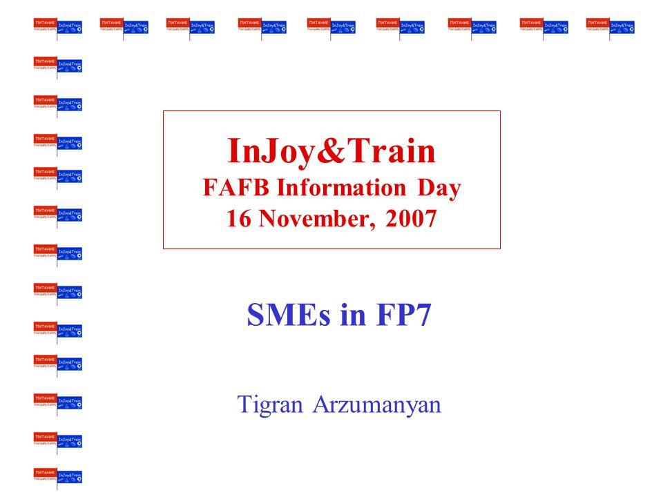 InJoy&Train FAFB Information Day 16 November, 2007 SMEs in FP7 Tigran Arzumanyan