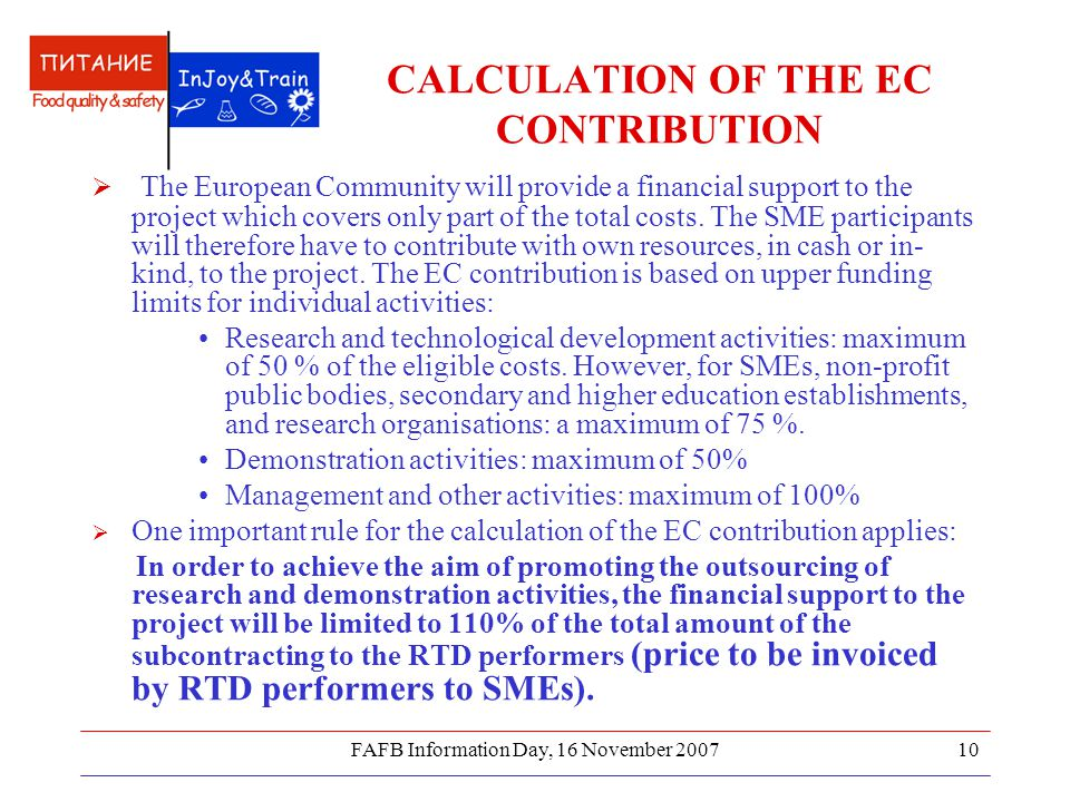 FAFB Information Day, 16 November 200710 CALCULATION OF THE EC CONTRIBUTION  The European Community will provide a financial support to the project w