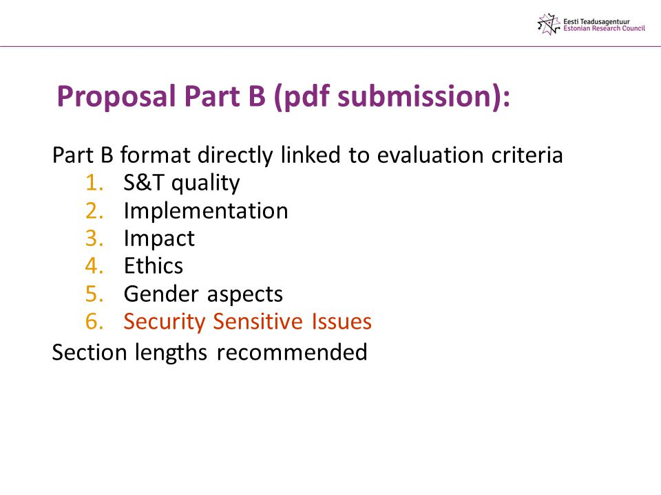Proposal Part B (pdf submission): Part B format directly linked to evaluation criteria 1.S&T quality 2.Implementation 3.Impact 4.Ethics 5.Gender aspects 6.Security Sensitive Issues Section lengths recommended