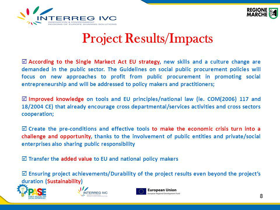 8 Project Results/Impacts  According to the Single Markect Act EU strategy, new skills and a culture change are demanded in the public sector.