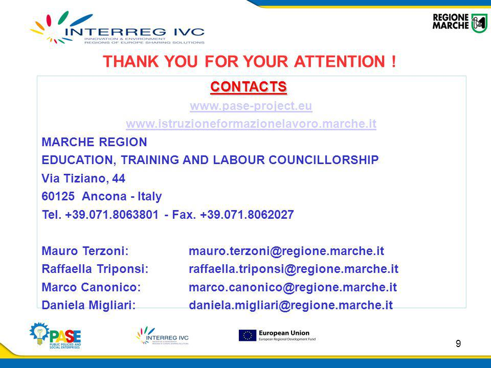 9 CONTACTS www.pase-project.eu www.istruzioneformazionelavoro.marche.it MARCHE REGION EDUCATION, TRAINING AND LABOUR COUNCILLORSHIP Via Tiziano, 44 60125 Ancona - Italy Tel.