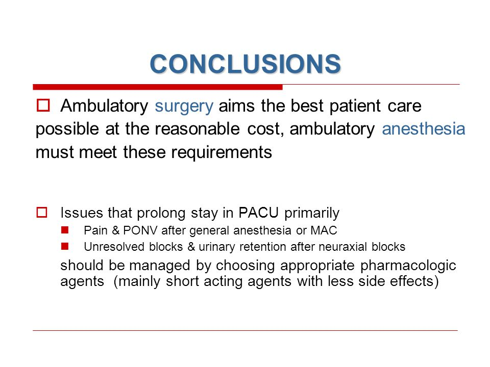 CONCLUSIONS  Ambulatory surgery aims the best patient care possible at the reasonable cost, ambulatory anesthesia must meet these requirements  Issu