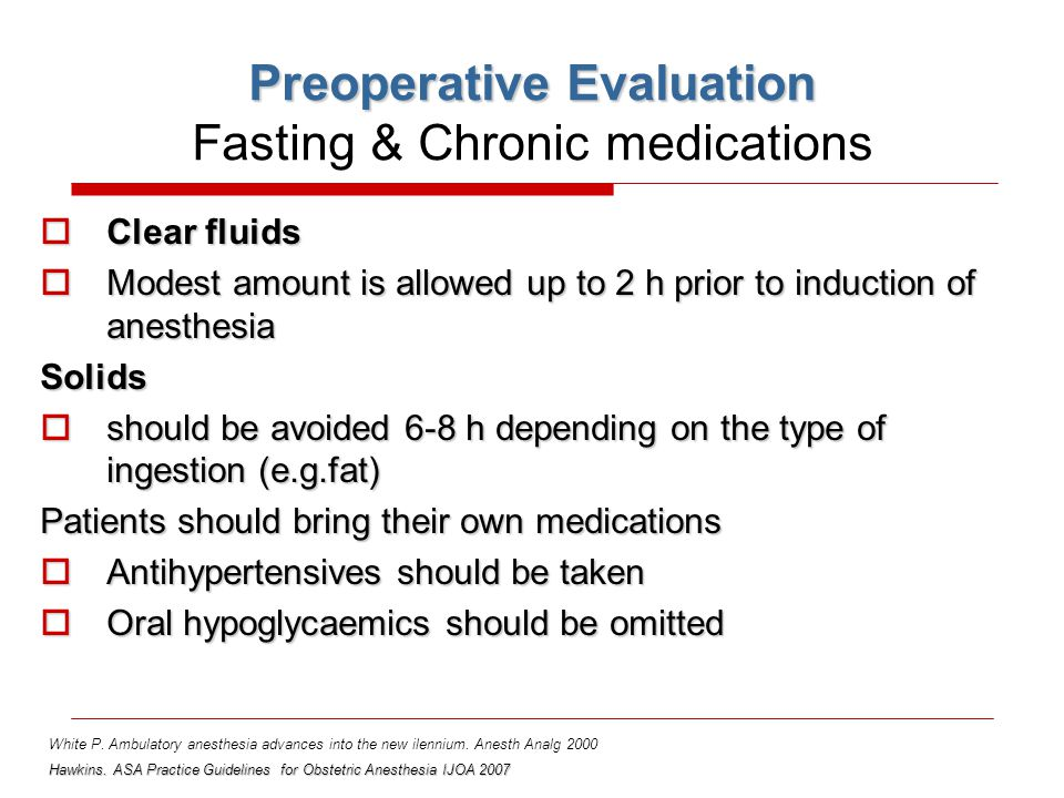 Preoperative Evaluation Preoperative Evaluation Fasting & Chronic medications  Clear fluids  Modest amount is allowed up to 2 h prior to induction o