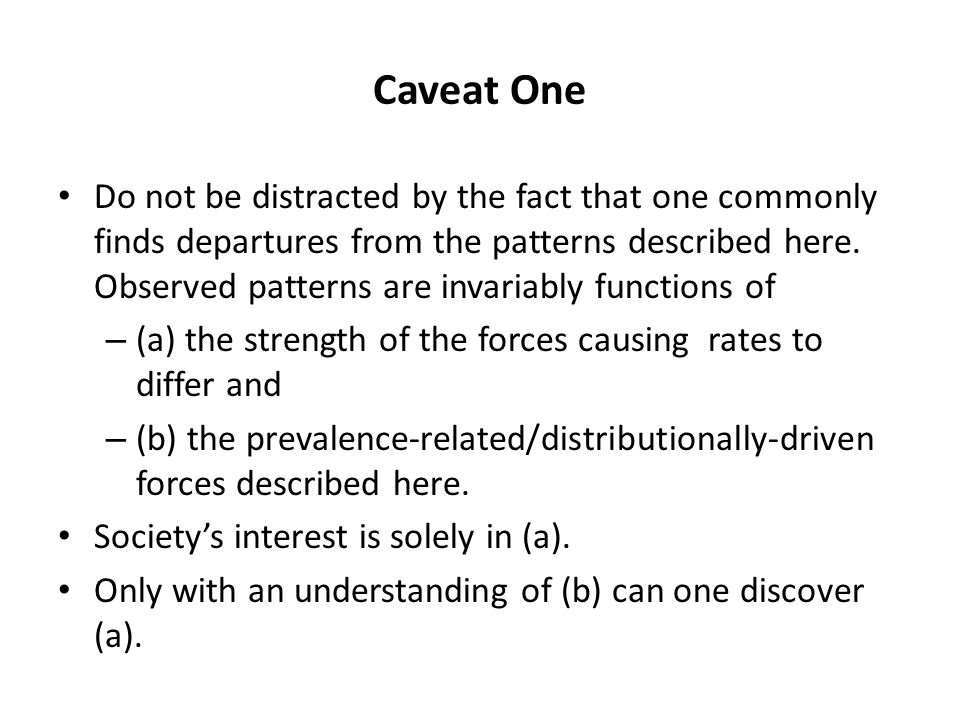 Caveat One Do not be distracted by the fact that one commonly finds departures from the patterns described here.