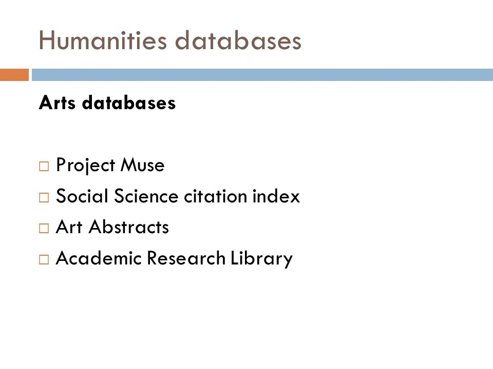 Humanities databases Arts databases  Project Muse  Social Science citation index  Art Abstracts  Academic Research Library