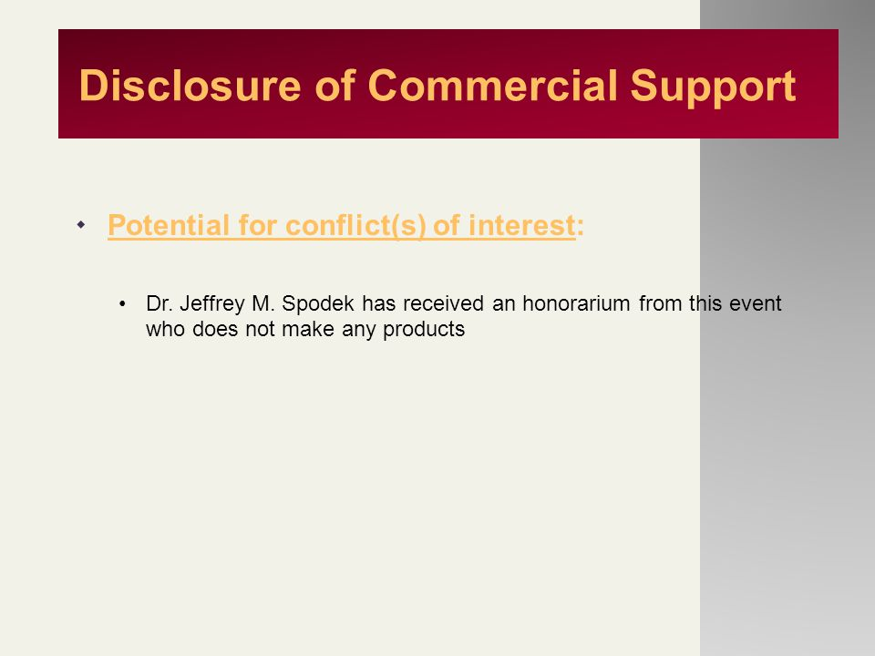 Disclosure of Commercial Support  Potential for conflict(s) of interest: Dr. Jeffrey M. Spodek has received an honorarium from this event who does no