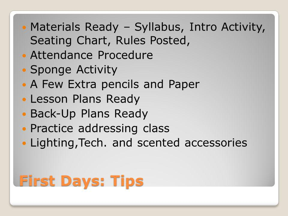 First Days: Tips Materials Ready – Syllabus, Intro Activity, Seating Chart, Rules Posted, Attendance Procedure Sponge Activity A Few Extra pencils and