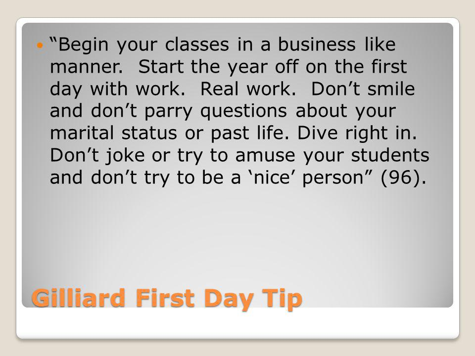 Gilliard First Day Tip Begin your classes in a business like manner.