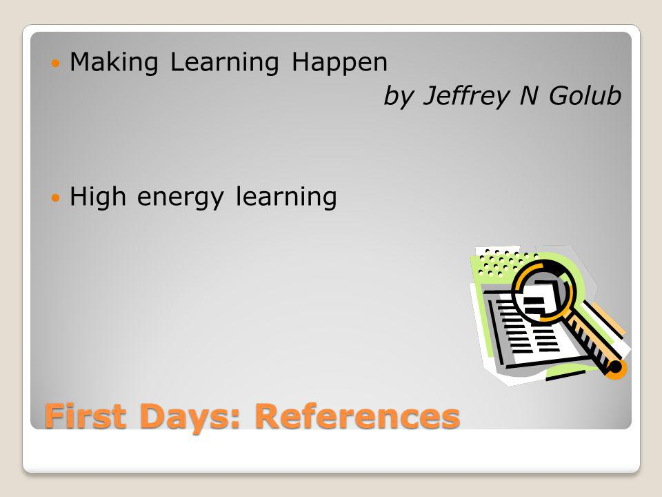First Days: References Making Learning Happen by Jeffrey N Golub High energy learning