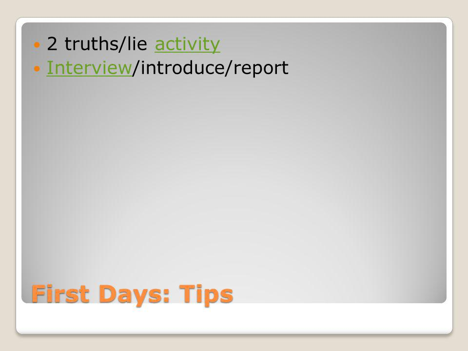 First Days: Tips 2 truths/lie activityactivity Interview/introduce/report Interview