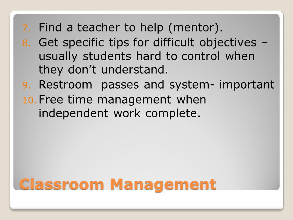 Classroom Management 7. Find a teacher to help (mentor).