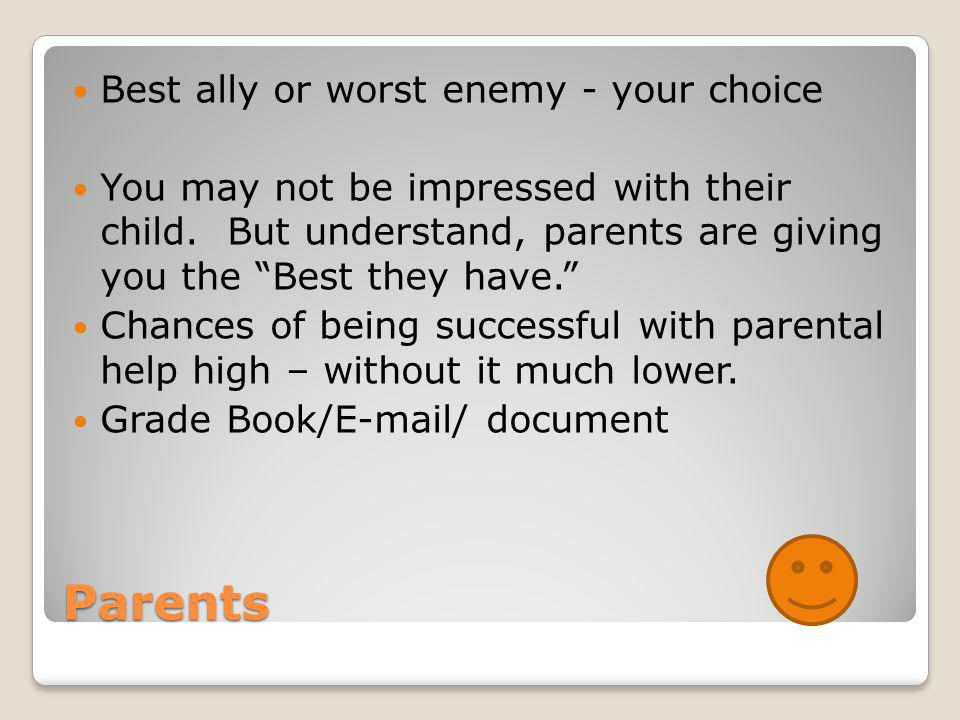 "Parents Best ally or worst enemy - your choice You may not be impressed with their child. But understand, parents are giving you the ""Best they have."""