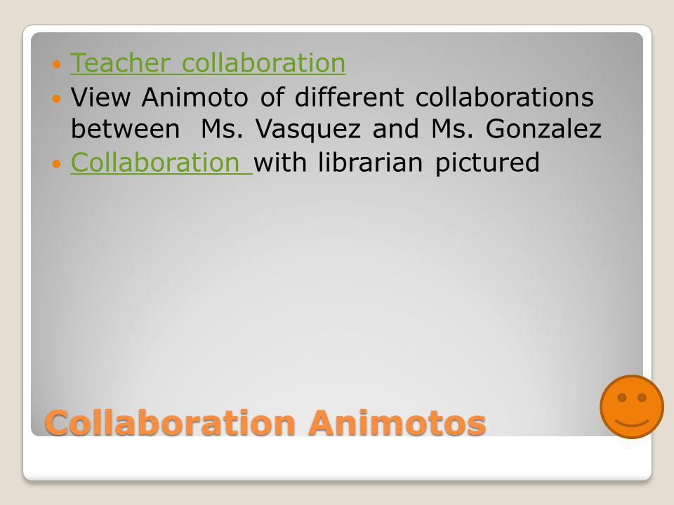 Collaboration Animotos Teacher collaboration View Animoto of different collaborations between Ms.
