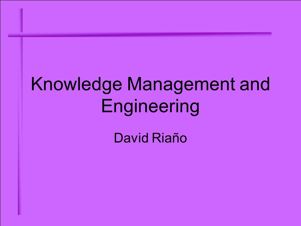 Knowledge Management and Engineering David Riaño