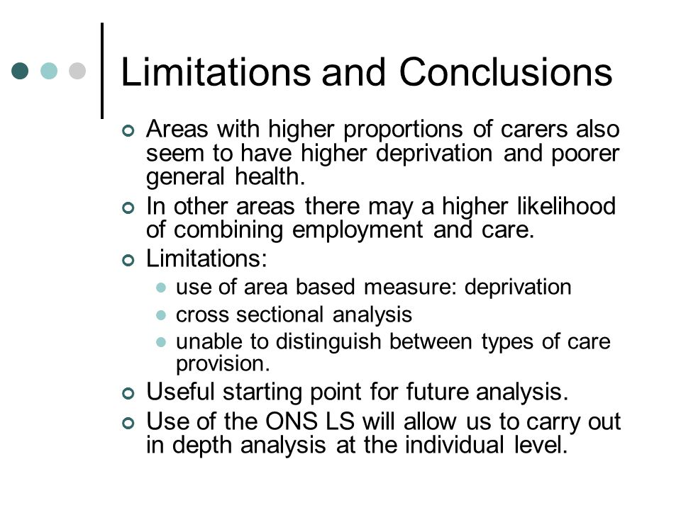 Limitations and Conclusions Areas with higher proportions of carers also seem to have higher deprivation and poorer general health. In other areas the