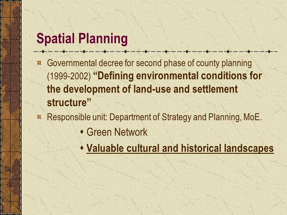 Spatial Planning Governmental decree for second phase of county planning (1999-2002) Defining environmental conditions for the development of land-use and settlement structure Responsible unit: Department of Strategy and Planning, MoE.