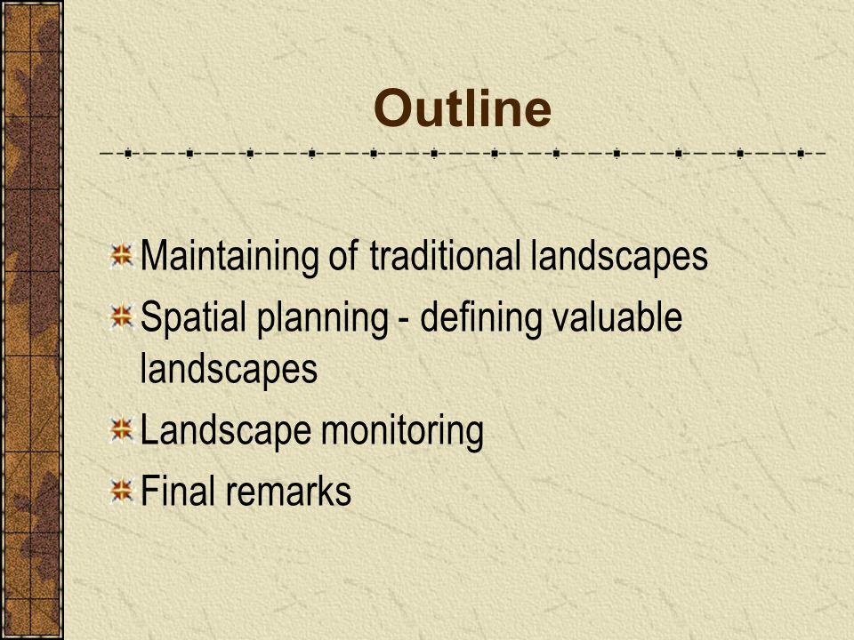 Outline Maintaining of traditional landscapes Spatial planning - defining valuable landscapes Landscape monitoring Final remarks