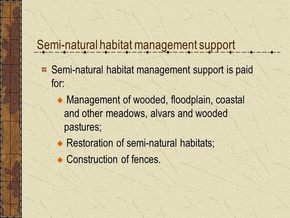 Semi-natural habitat management support Semi-natural habitat management support is paid for: Management of wooded, floodplain, coastal and other meado
