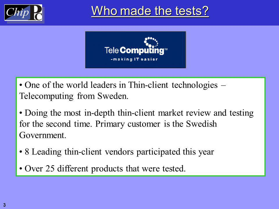 Who made the tests? One of the world leaders in Thin-client technologies – Telecomputing from Sweden. Doing the most in-depth thin-client market revie