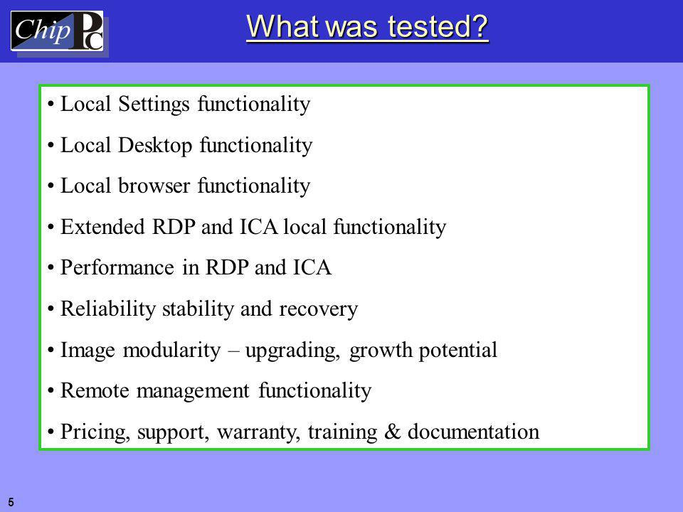 What was tested? Local Settings functionality Local Desktop functionality Local browser functionality Extended RDP and ICA local functionality Perform