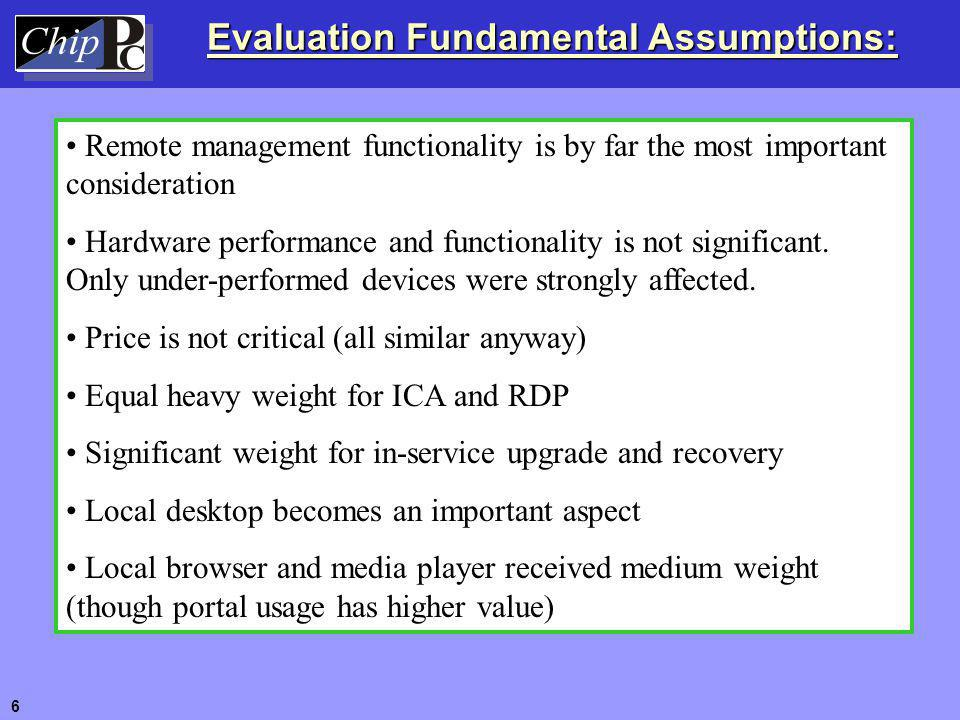 Evaluation Fundamental Assumptions: Remote management functionality is by far the most important consideration Hardware performance and functionality
