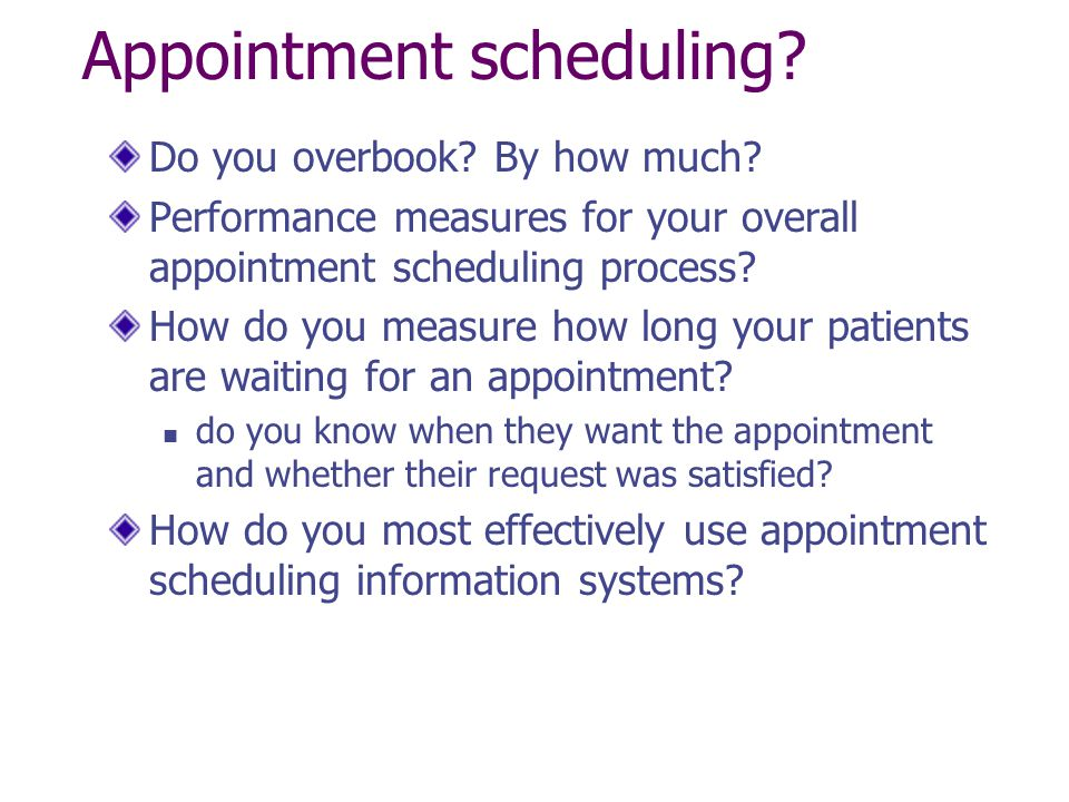 Appointment scheduling. Do you overbook. By how much.
