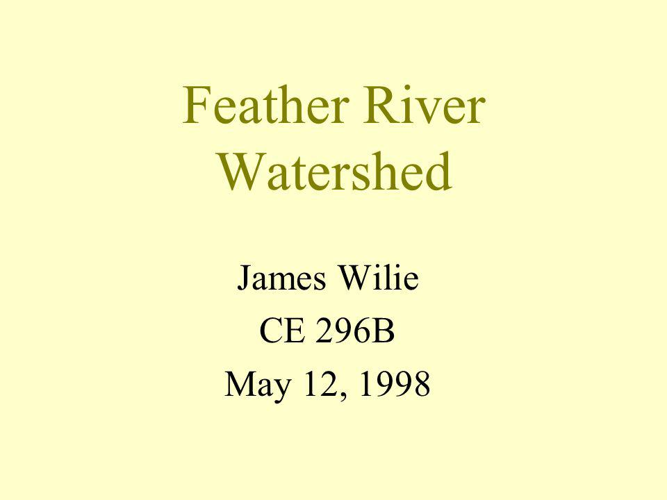Feather River Watershed James Wilie CE 296B May 12, 1998