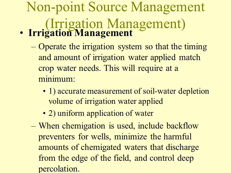Non-point Source Management (Irrigation Management) Irrigation Management –Operate the irrigation system so that the timing and amount of irrigation w