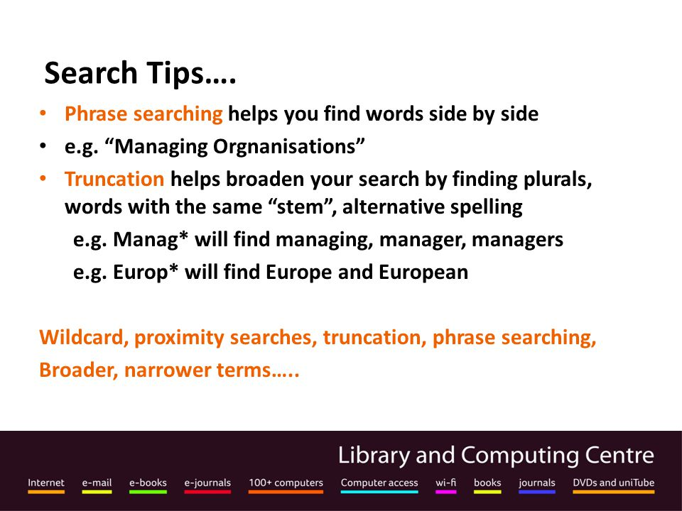 Search Tips…. Phrase searching helps you find words side by side e.g.