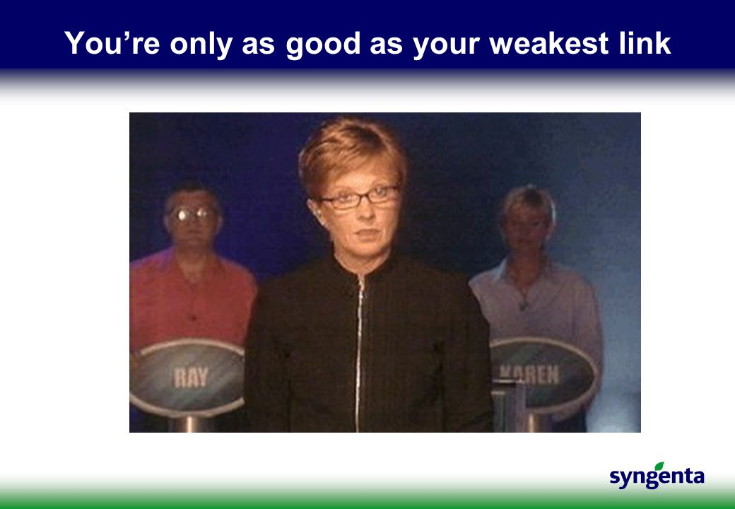 You're only as good as your weakest link