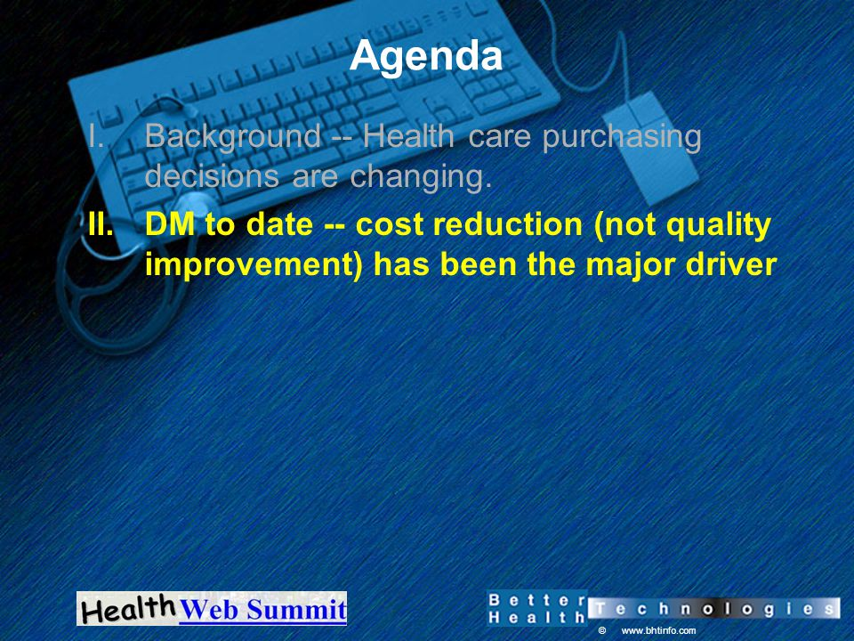 © www.bhtinfo.com Agenda I.Background -- Health care purchasing decisions are changing.