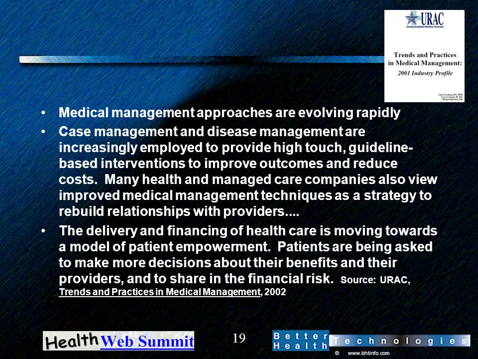 © www.bhtinfo.com 19 Medical management approaches are evolving rapidly Case management and disease management are increasingly employed to provide hi