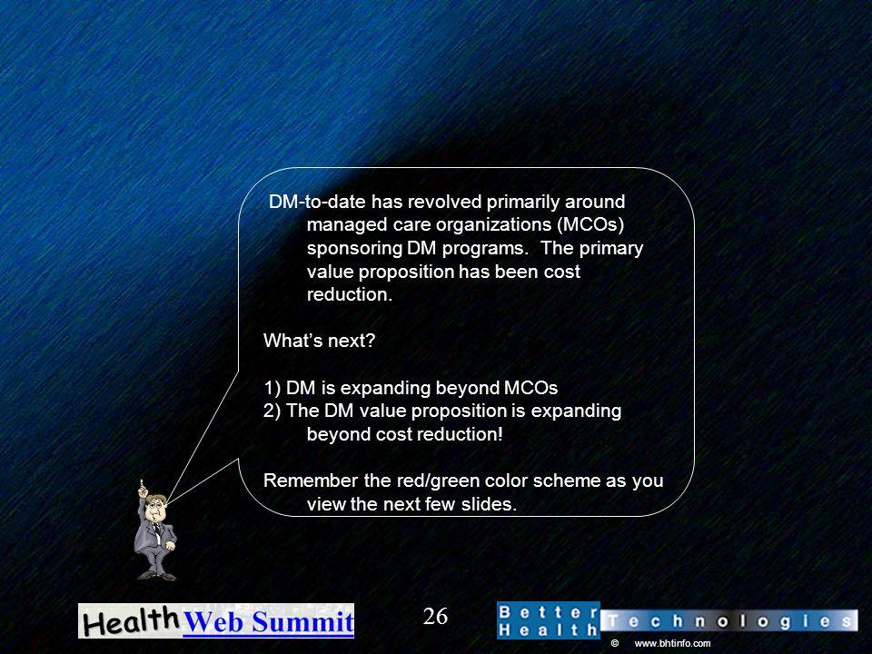 © www.bhtinfo.com 26 DM-to-date has revolved primarily around managed care organizations (MCOs) sponsoring DM programs.
