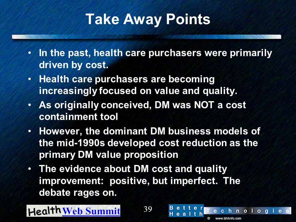 © www.bhtinfo.com 39 Take Away Points In the past, health care purchasers were primarily driven by cost. Health care purchasers are becoming increasin