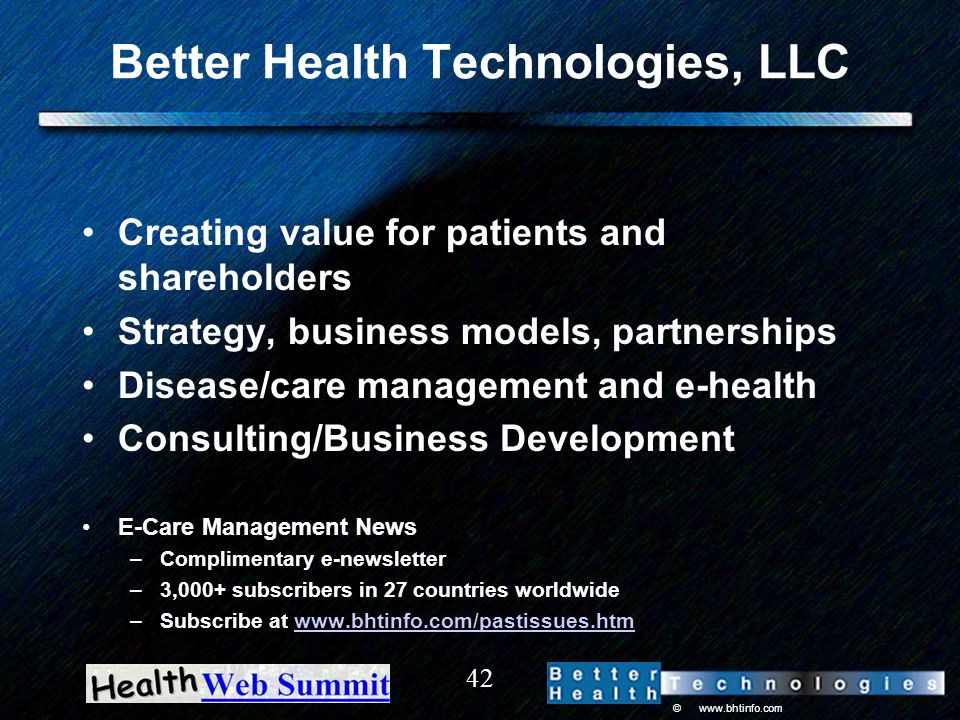 © www.bhtinfo.com 42 Better Health Technologies, LLC Creating value for patients and shareholders Strategy, business models, partnerships Disease/care