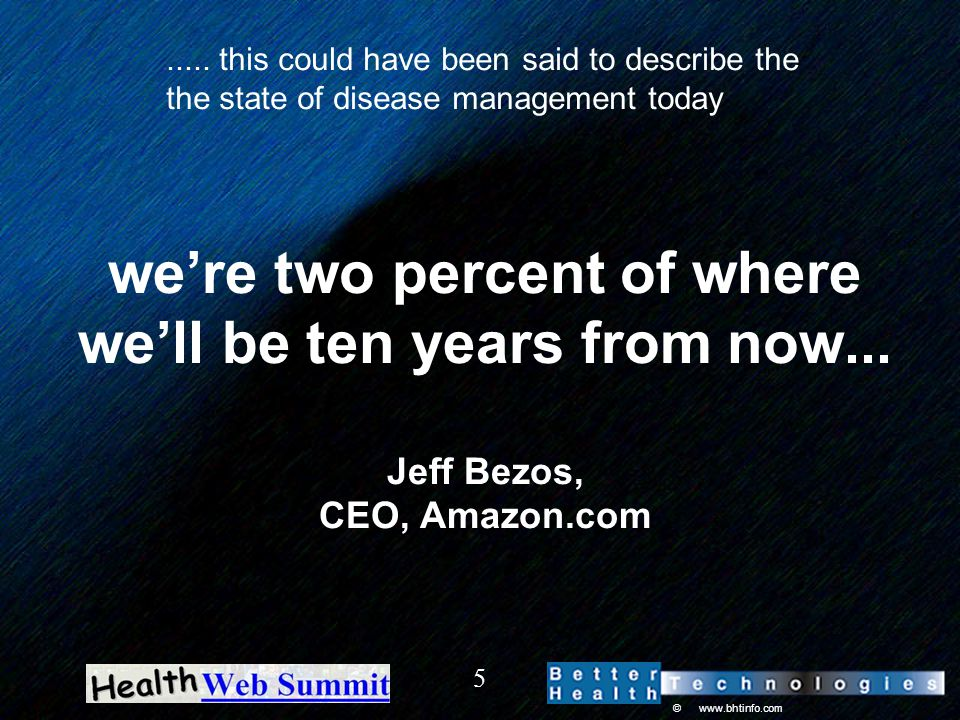 © www.bhtinfo.com 5 we're two percent of where we'll be ten years from now... Jeff Bezos, CEO, Amazon.com..... this could have been said to describe t