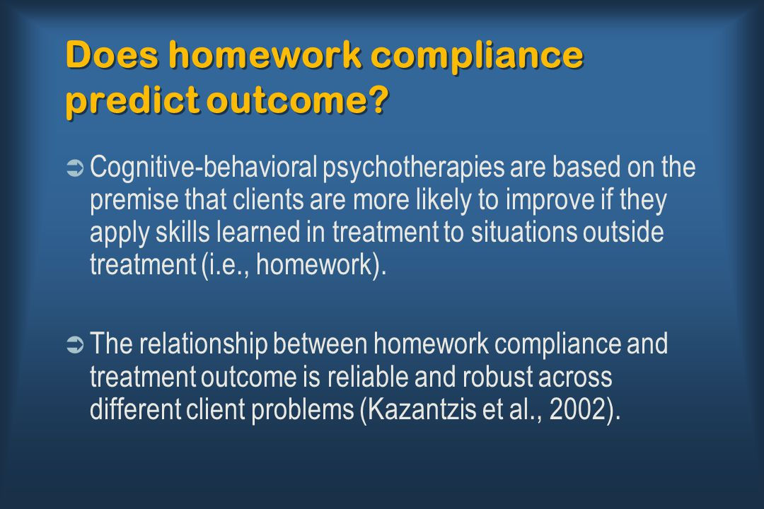 Does homework compliance predict outcome?  Cognitive-behavioral psychotherapies are based on the premise that clients are more likely to improve if t